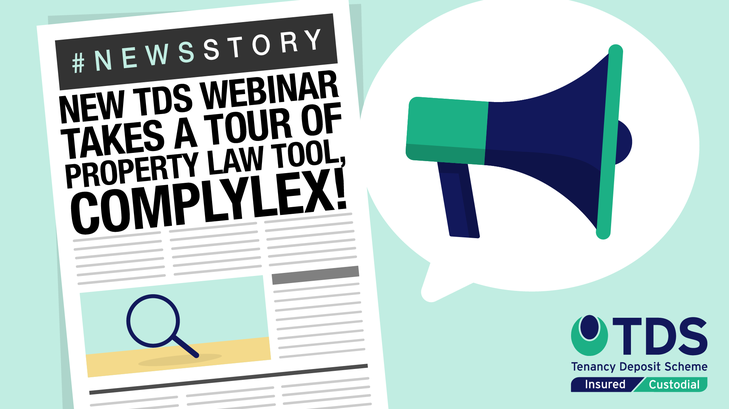 On Thursday 1st April 2021 at 12pm, TDS and Complylex will be taking property professionals on a tour of Complylex in a new TDS webinar.