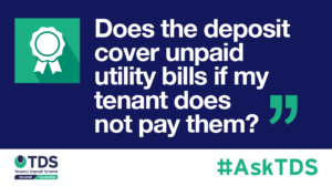 "Image saying ""#AskTDS: ""Does the deposit cover unpaid utility bills if my tenant does not pay them?"""