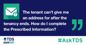 """#AskTDS: """"The tenant can't give me an address for after the tenancy ends. How do I complete the Prescribed Information?"""" graphic"""