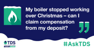 "#AskTDS: ""My boiler stopped working over Christmas - can I claim compensation from my deposit?"" graphic"