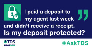 "AskTDS: ""I paid a deposit to my agent last week and didn't receive a receipt. Is my deposit protected?"" graphic"