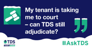 "#AskTDS: ""My tenant is taking me to court - can TDS still adjudicate?"" graphic"