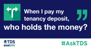 "#AskTDS: ""When I pay my tenancy deposit, who holds the money?"" graphic"