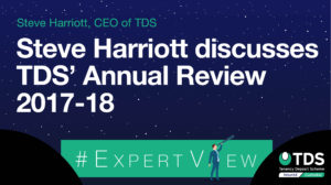 #ExpertView: Steve Harriott discusses TDS' Annual Review 2017-18