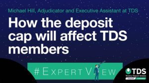 Image of #ExpertView: How the deposit cap will affect TDS members