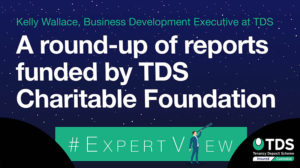 """Image saying """"#ExpertView: A round-up of reports funded by the TDS Charitable Foundation"""""""