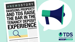 Dawsons Property and TDS Raise the Bar in the Tenancy Deposit Experience