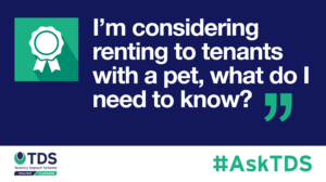 #AskTDS: I'm considering renting to tenants with a pet, what do I need to know?
